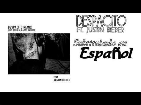 despacito youtube bieber despacito remix ft justin bieber subtitulado al espa 241 ol