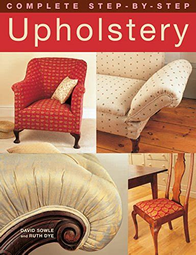 amazon fr complete step by step upholstery david sowle ruth dye livres