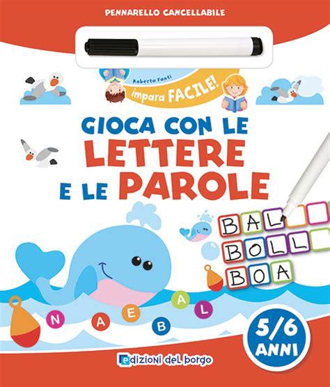 parole con le lettere edizioni borgo gioca con le lettere e le parole