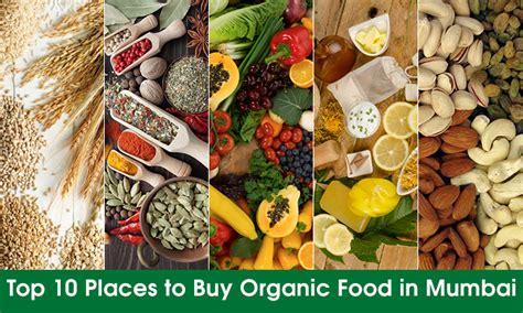 best organic foods 10 best places to buy organic foods in mumbai go