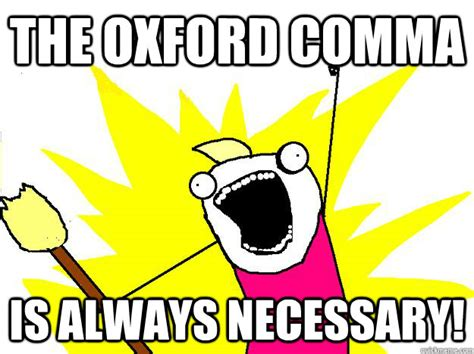 Comma Meme - the oxford comma is always necessary hyperbole and a