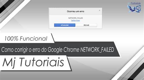 google themes network failed como corrigir o erro do google chrome quot network failed