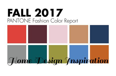 fall 2017 colors pantone fall 2017 home design inspiration using the pantone