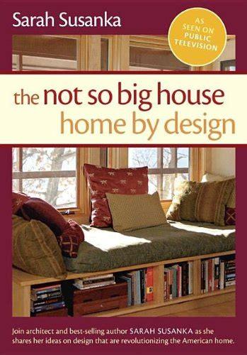 The Not So Big House by The Not So Big House Home By Design Susanka