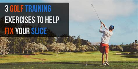 how do you correct a slice in your golf swing 3 golf training exercises to help fix your slice