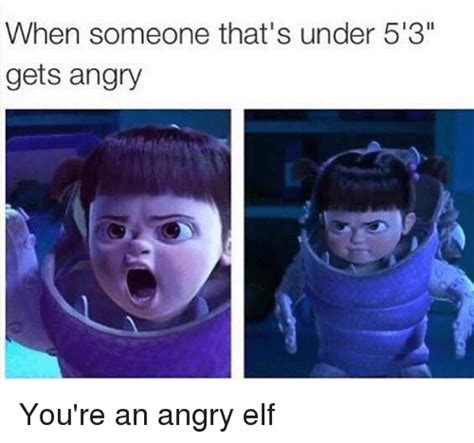 Angry Elf Meme - when someone that s under 5 3 gets angry you re an angry