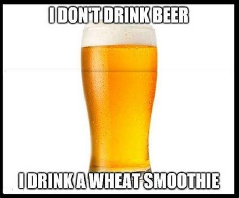 dont drink beer funny memes beer memes beer humor