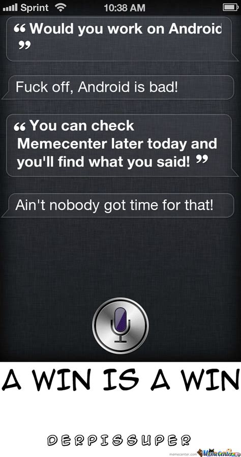 Siri Memes - siri win ain t nobody got time for that by derpissuper