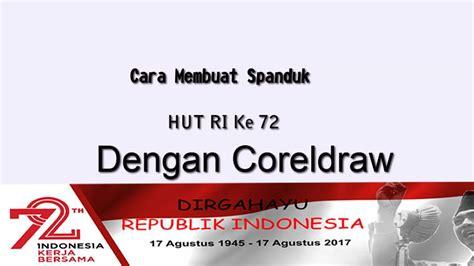 Pp Hut Ri Ke 72 cara membuat spanduk 17 agustus hut ri ke 72 dengan coreldraw tutorial coreldraw