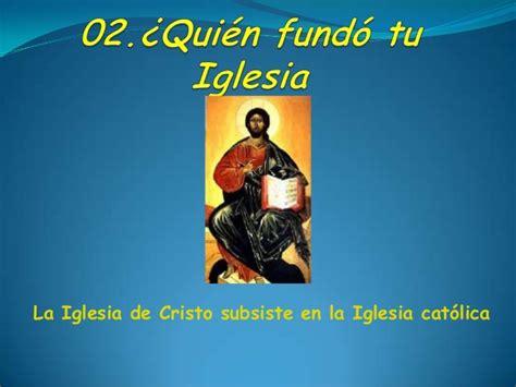 quien fundo la iglesia catolica 2 191 quien fundo tu iglesia