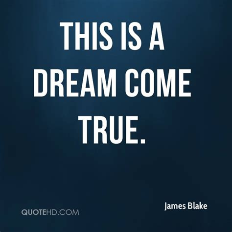 a dream come true james blake quotes quotehd