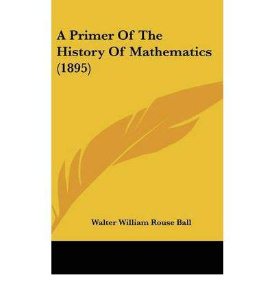 a account of the history of mathematics books a primer of the history of mathematics 1895 walter w