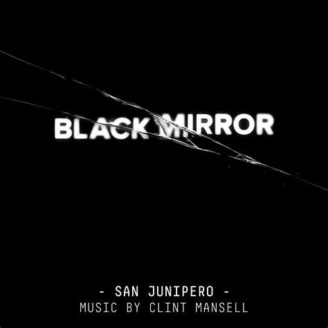 black mirror junipero black mirror san junipero original score