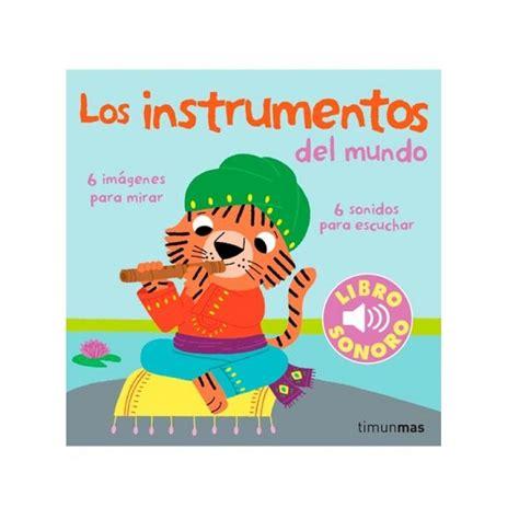 los instrumentos mi primer 8408110039 los instrumentos del mundo timun mas libros dideco