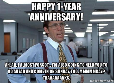 Funny Anniversary Memes - happy 1 year anniversary ah ah i almost forgot i m
