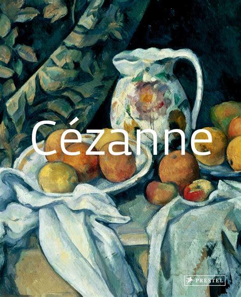 cezanne masters of art 3791348256 roberta bernabei masters of art c 233 zanne prestel publishing paperback