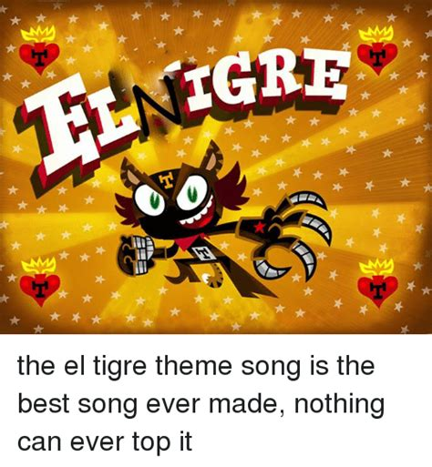 theme songs famous igre the el tigre theme song is the best song ever made