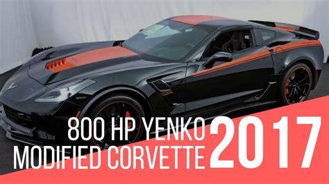 2017 Corvette Hp by 800 Hp Yenko 2017 Modified Corvette Z06 Grand Sport