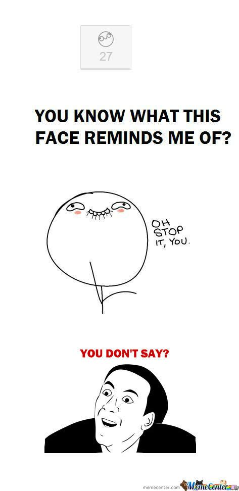 Oh You Meme Face - the gallery for gt oh stop it you face