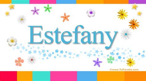 Imagenes Lindas Para Dedicar Al Nombre De Estefany | estefany significado del nombre estefany nombres