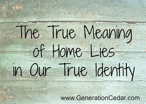 home meaning the true meaning of home lies in our true identity part