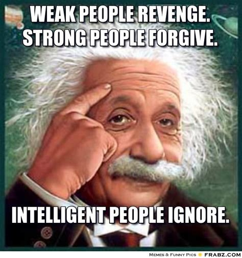 Intelligent Memes - weak people revenge strong people forgive meme