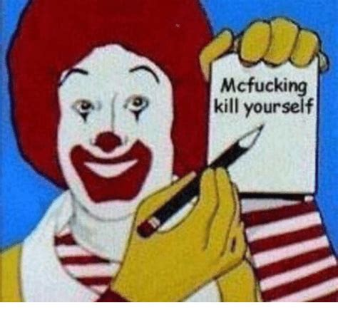 Kill Your Self Meme - 25 best memes about mcfucking kill yourself mcfucking