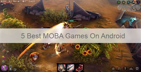 moba for android 5 best moba for android droidviews