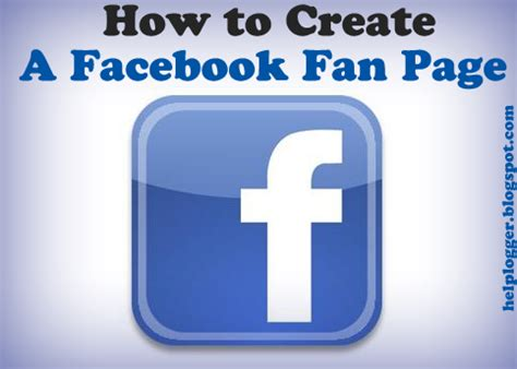how to create a fan page how to create a fan page for your helplogger