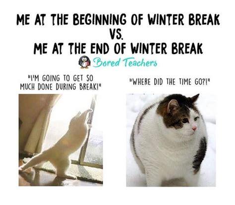 Winter Break Meme - 15 winter break teacher memes that ll make you die