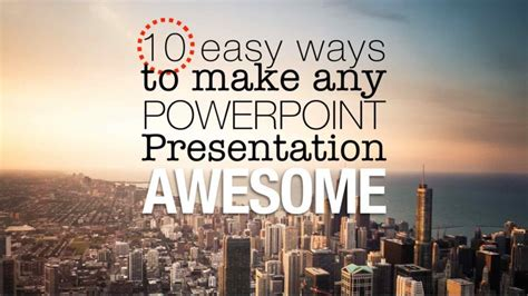 10 Easy Ways To Make Any Powerpoint Presentation Awesome Awesome Presentation
