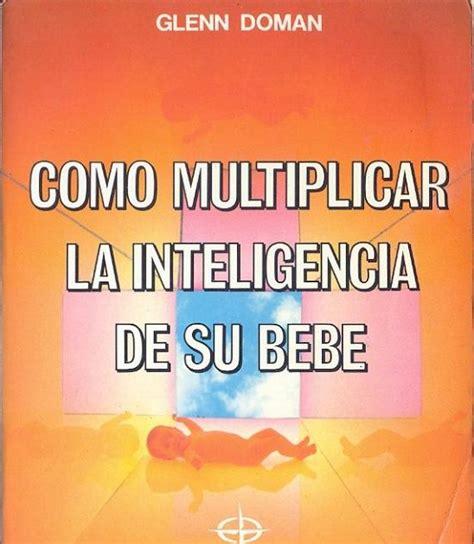 descargar como multiplicar la inteligencia de su bebe libro de texto gratis mi familia mi hogar quot como multiplicar la inteligencia de su beb 233 quot de glenn doman
