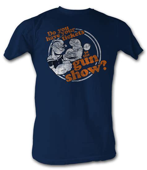 Tshirt Popeye 4 popeye t shirt do you your tickets to the gun show