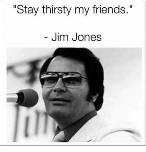 Stay Thirsty My Friends Meme - 25 best memes about jim jones jim jones memes