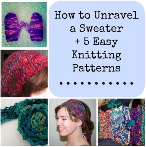 How To Unravel A Sweater 5 Easy Knitting Patterns