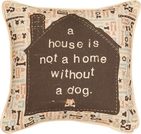 house is not a home a house is not a home without a dog throw pillow 18x18