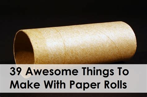 Cool Stuff You Can Make With Paper - 39 awesome things to make with paper rolls