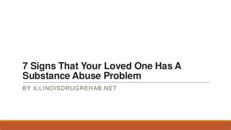 7 Signs Of Abuse by 7 Signs That Your Loved One Has A Substance Abuse Problem