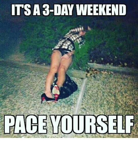 Weekend Meme - 20 best 3 day weekend memes sayingimages com