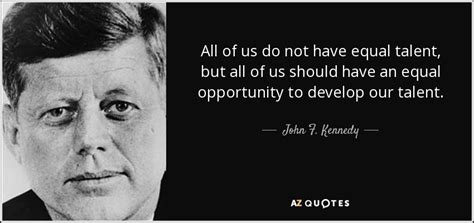 john  kennedy quote       equal talent