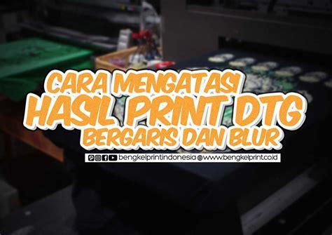 Kaos Wanita Blur 1 Wnt Afl92 cara mengatasi hasil print dtg bergaris dan blur oleh info digital printing kompasiana