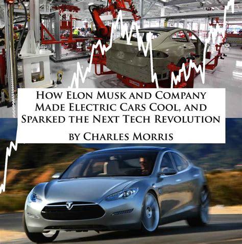 Tesla Motors Recent News New Book Tells The Story Of Tesla Motors And How Elon Musk