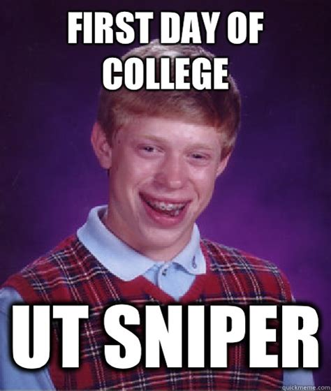 First Day Of College Meme - first day of college ut sniper bad luck brian quickmeme