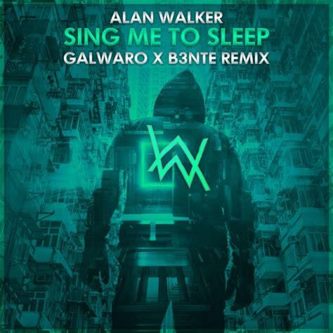Kaos Alan Walker Sing Me To Sleep alan walker sing me to sleep galwaro x b3nte remix