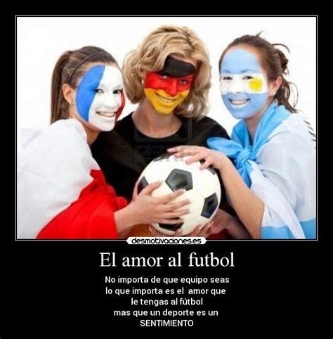 imagenes de amor al futbol el amor al futbol desmotivaciones