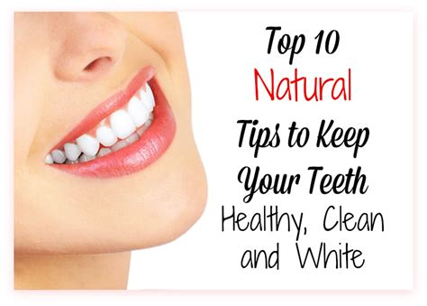 how to clean your s teeth naturally top 10 tips to keep your teeth healthy clean white