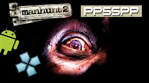 manhunt for android android ppsspp emulator manhunt 2 psp gameplay on