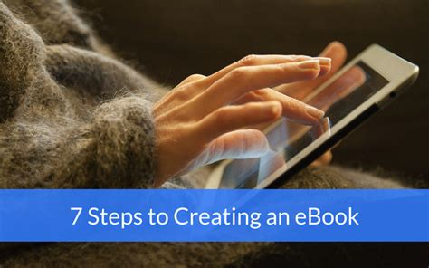 creating ebooks 7 steps to creating an ebook