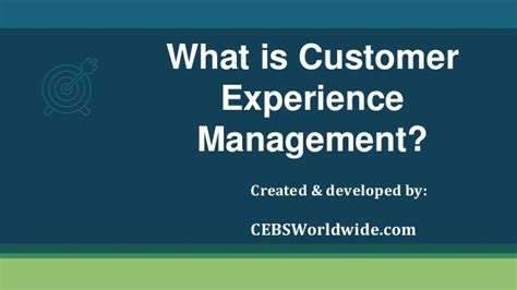 what is customer experience management a detailed presentation by ce