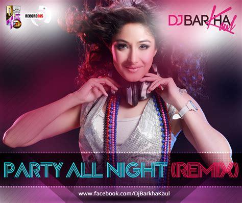 party all night mp3 dj remix download party all night remix dj barkha kaul